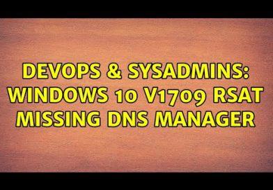 DevOps & SysAdmins: Windows 10 v1709 RSAT missing DNS Manager (2 Solutions!!)