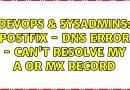 DevOps & SysAdmins: postfix – dns error – can't resolve my A or MX record